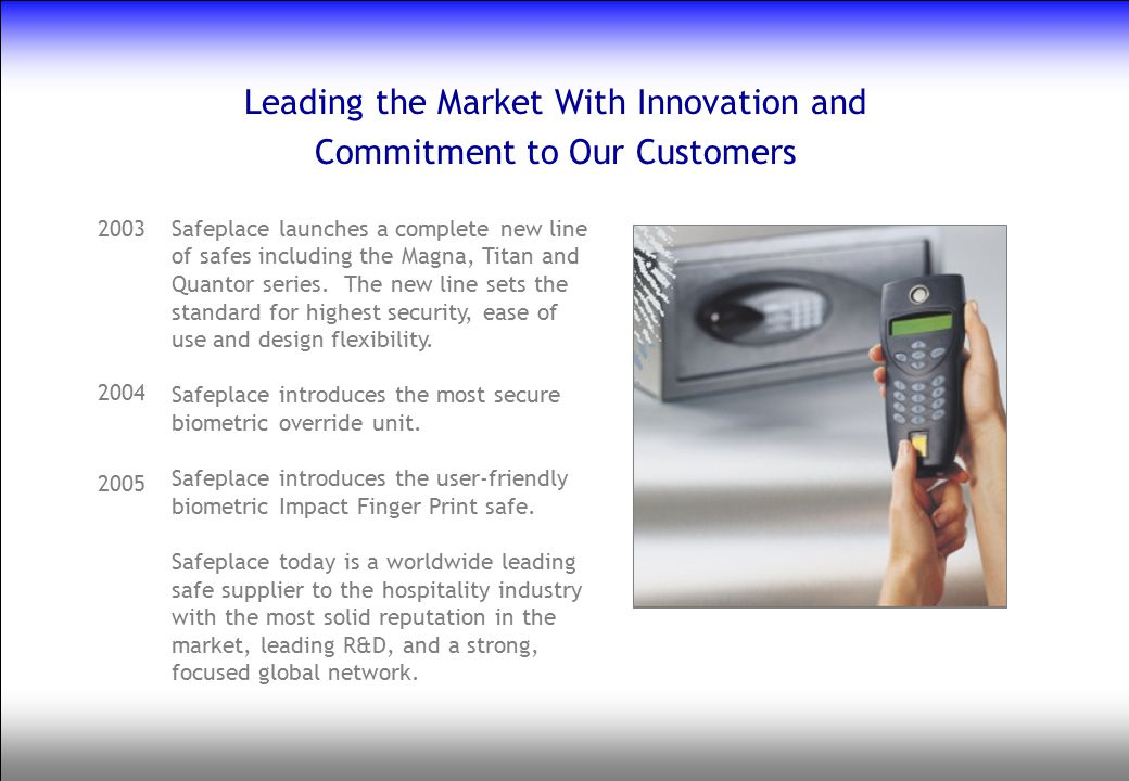 Leading the Market With Innovation and Commitment to Our Customers Safeplace launches a complete new line of safes including the Magna, Titan and Quan