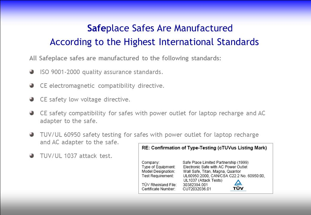 Safeplace Safes Are Manufactured According to the Highest International Standards All Safeplace safes are manufactured to the following standards: ISO