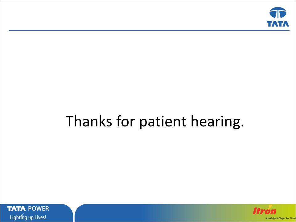 …Message Box ( Arial, Font size 18 Bold) Thanks for patient hearing.
