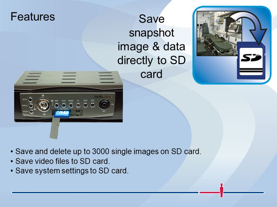 Features Save snapshot image & data directly to SD card Save and delete up to 3000 single images on SD card.