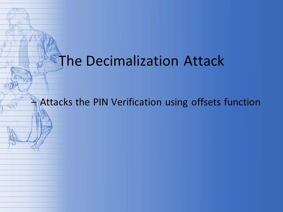 The Decimalization Attack –Attacks the PIN Verification using offsets function
