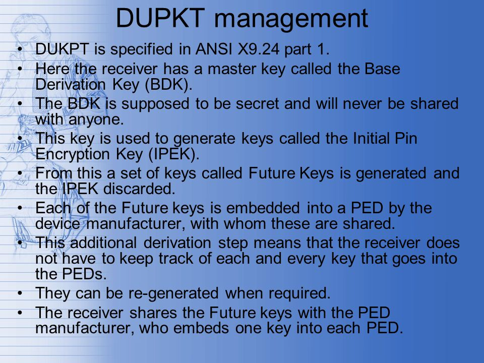 DUPKT management DUKPT is specified in ANSI X9.24 part 1.