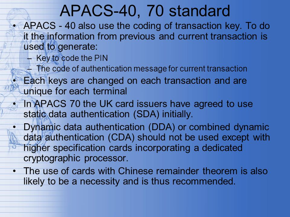 APACS-40, 70 standard APACS - 40 also use the coding of transaction key.