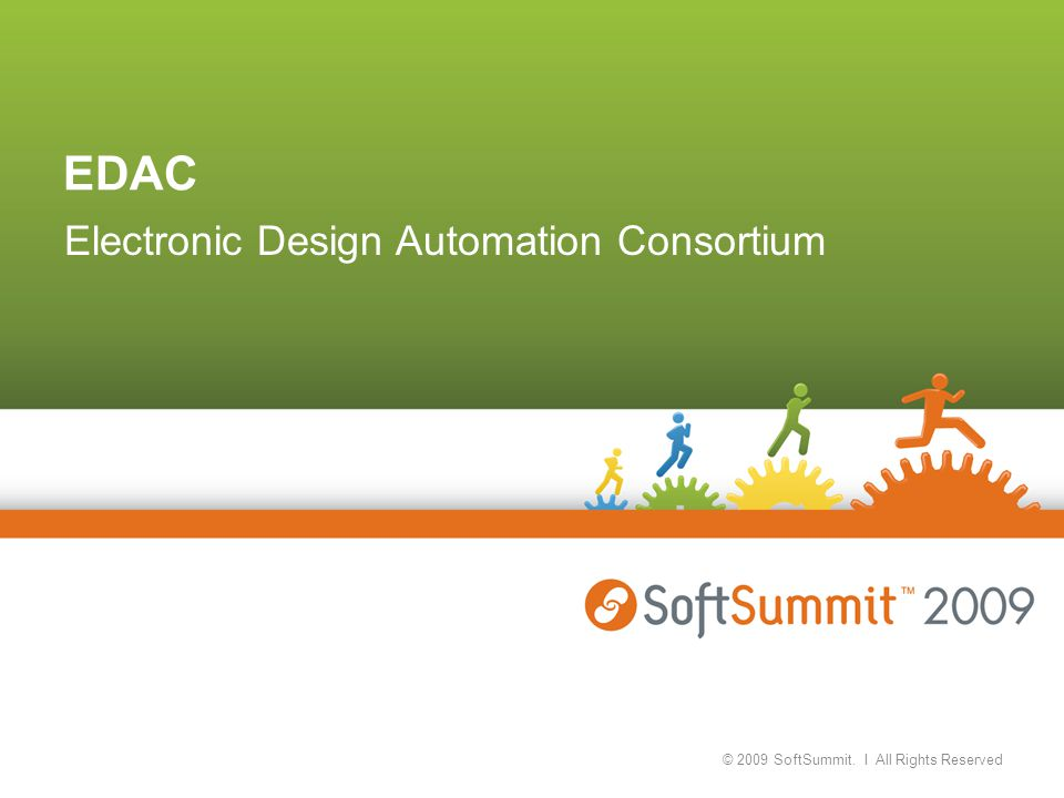 EDAC Electronic Design Automation Consortium © 2009 SoftSummit. I All Rights Reserved