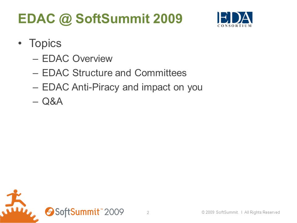 EDAC @ SoftSummit 2009 Topics –EDAC Overview –EDAC Structure and Committees –EDAC Anti-Piracy and impact on you –Q&A © 2009 SoftSummit.