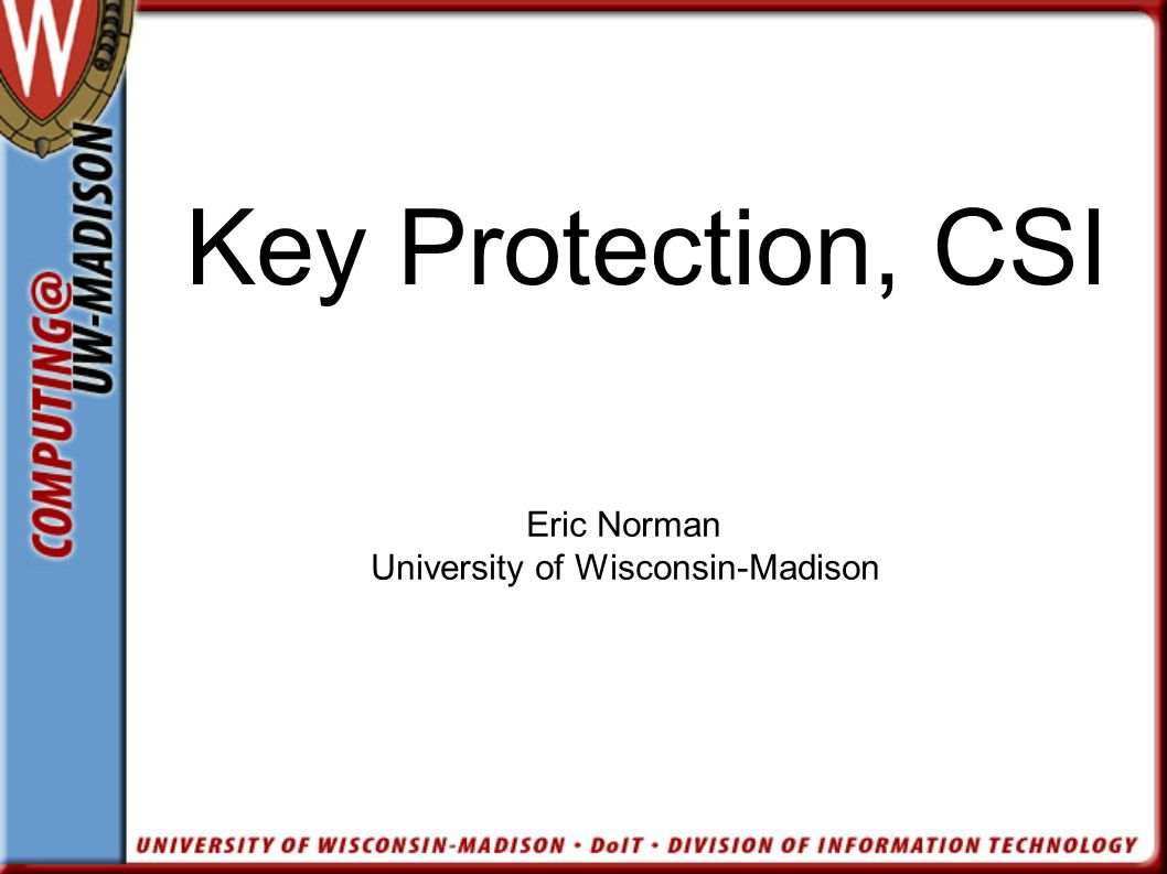 Key Protection, CSI Eric Norman University of Wisconsin-Madison