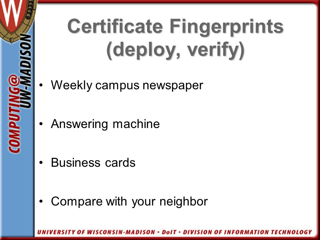 Certificate Fingerprints (deploy, verify) Weekly campus newspaper Answering machine Business cards Compare with your neighbor