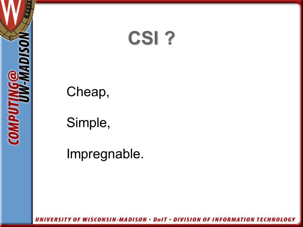 CSI Cheap, Simple, Impregnable.