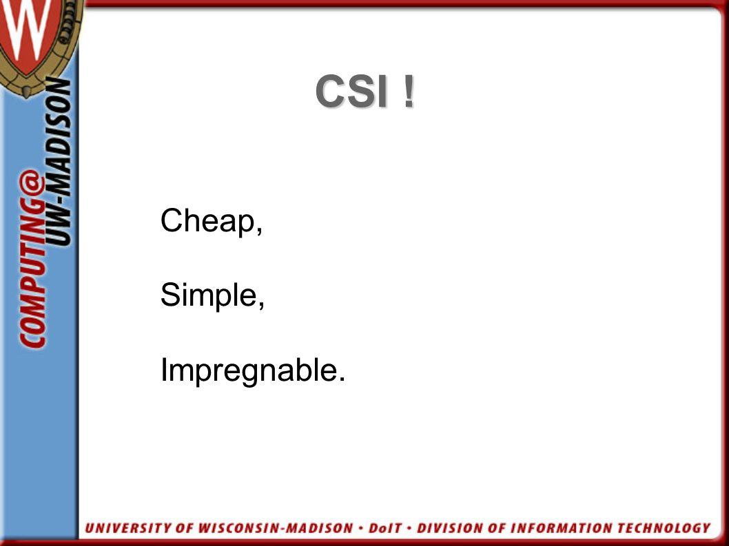 CSI ! Cheap, Simple, Impregnable.