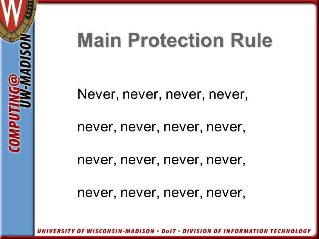 Main Protection Rule Never, never, never, never, never, never,