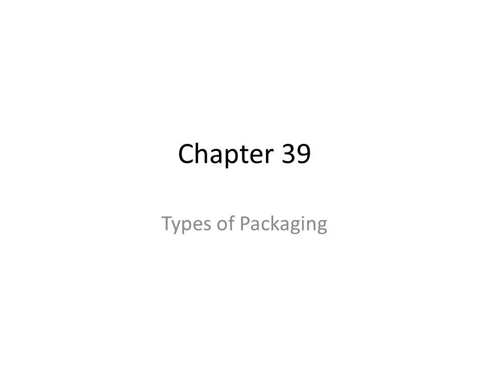 Chapter 39 Types of Packaging