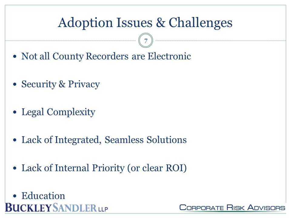 Adoption Issues & Challenges Not all County Recorders are Electronic Security & Privacy Legal Complexity Lack of Integrated, Seamless Solutions Lack of Internal Priority (or clear ROI) Education 7