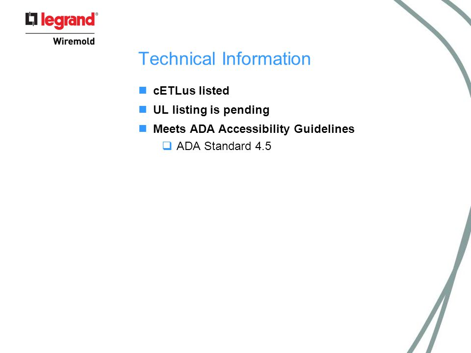 Technical Information cETLus listed UL listing is pending Meets ADA Accessibility Guidelines  ADA Standard 4.5