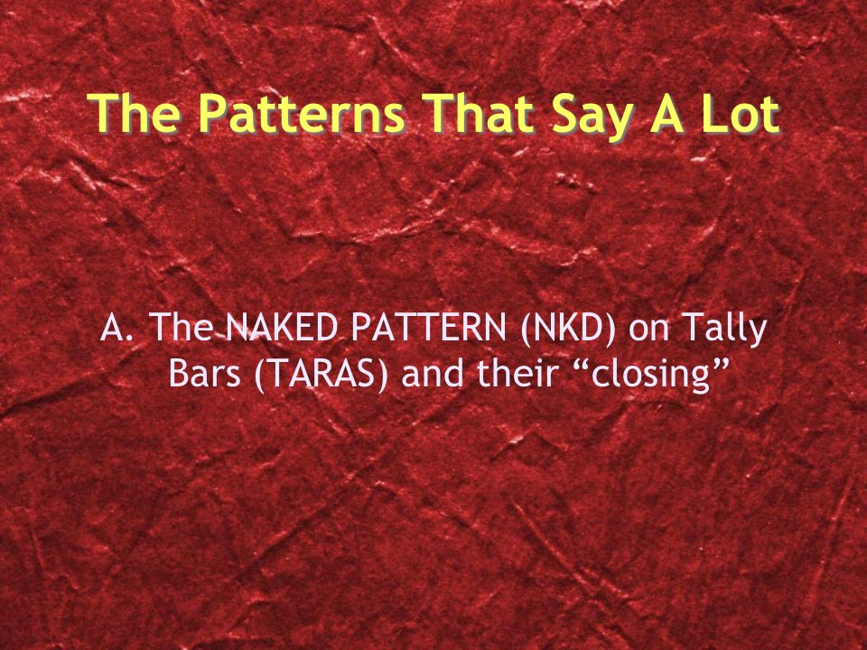 A. The NAKED PATTERN (NKD) on Tally Bars (TARAS) and their closing