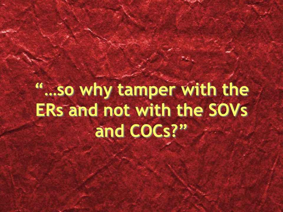 If one tampers with the ERs, the fraudulent number of votes stated in the ERs are collated in the SOVs The data on the SOVs, in turn, are collated in the COCs So, when one examines the SOVs & COCs, they will not be able to detect fraud committed in the ERs