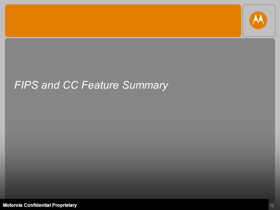 16 Motorola Confidential Proprietary FIPS and CC Feature Summary