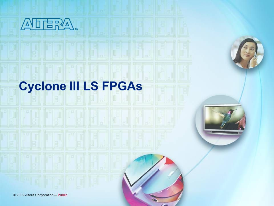© 2009 Altera Corporation— Public Cyclone III LS FPGAs