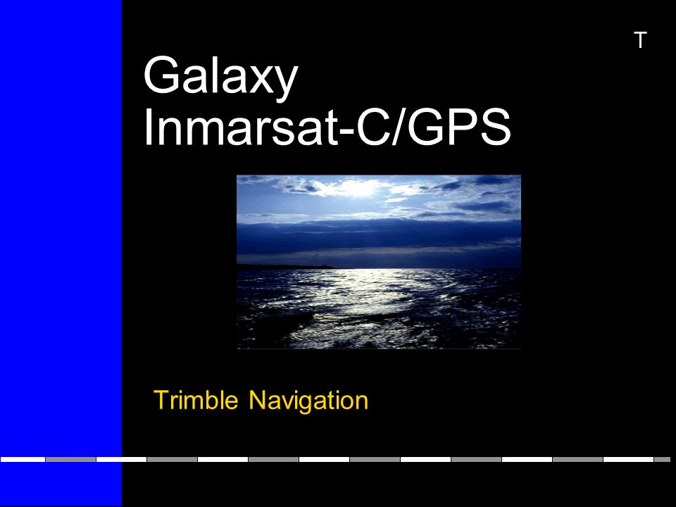 Galaxy Inmarsat-C/GPS Trimble Navigation T