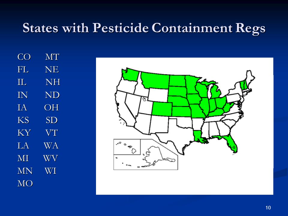 10 States with Pesticide Containment Regs CO MT FL NE IL NH IN ND IA OH KS SD KY VT LA WA MI WV MN WI MO