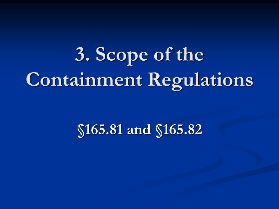 3. Scope of the Containment Regulations §165.81 and §165.82