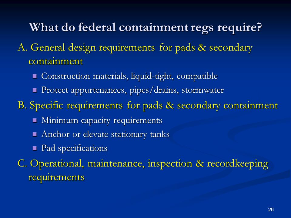 26 What do federal containment regs require. A.