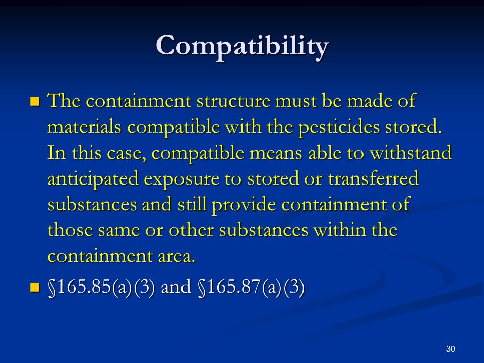 30 Compatibility The containment structure must be made of materials compatible with the pesticides stored.