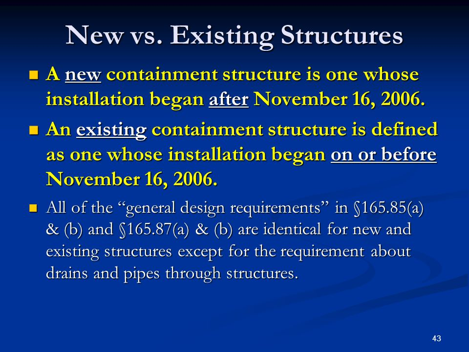43 New vs. Existing Structures A new containment structure is one whose installation began after November 16, 2006. A new containment structure is one