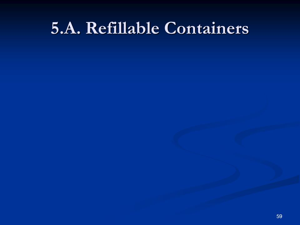 59 5.A. Refillable Containers
