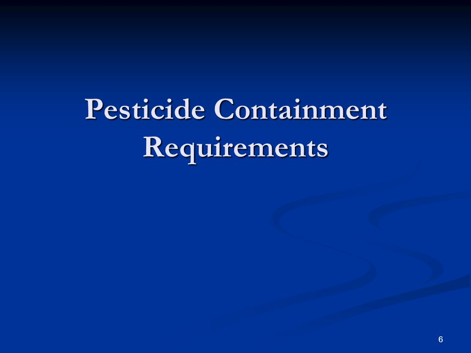 6 Pesticide Containment Requirements