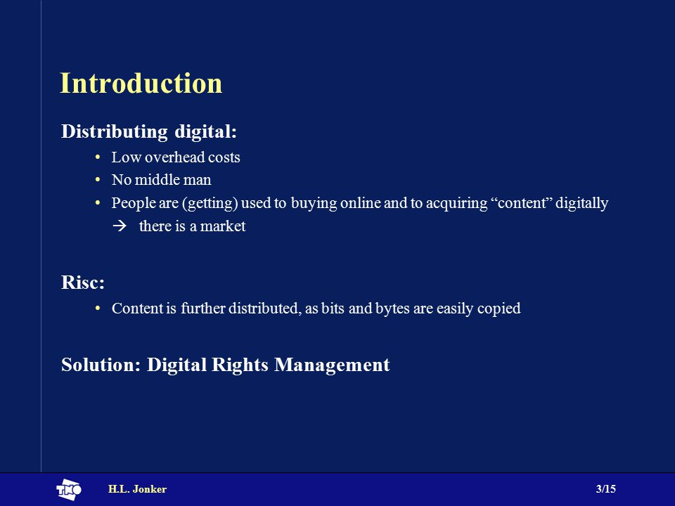 """H.L. Jonker3/15 Introduction Distributing digital: Low overhead costs No middle man People are (getting) used to buying online and to acquiring """"conte"""