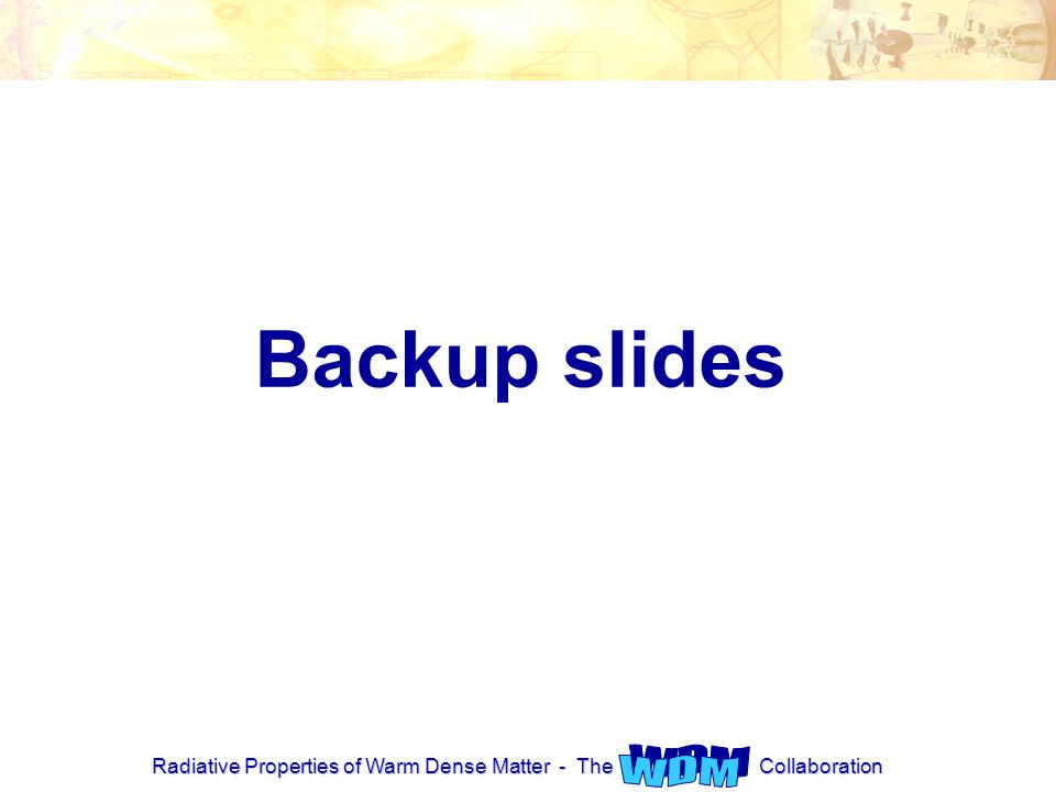 Radiative Properties of Warm Dense Matter - The Collaboration Backup slides