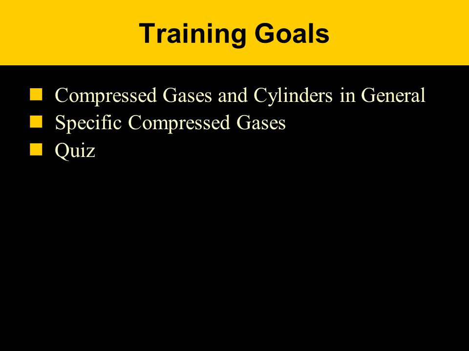 Training Goals Compressed Gases and Cylinders in General Specific Compressed Gases Quiz