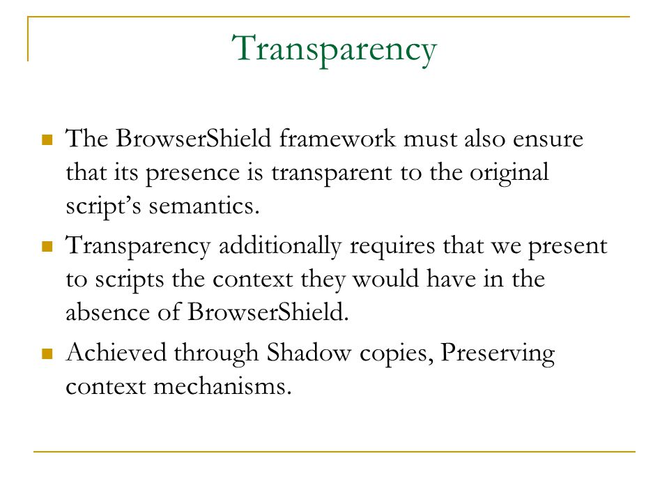 Transparency The BrowserShield framework must also ensure that its presence is transparent to the original script's semantics.