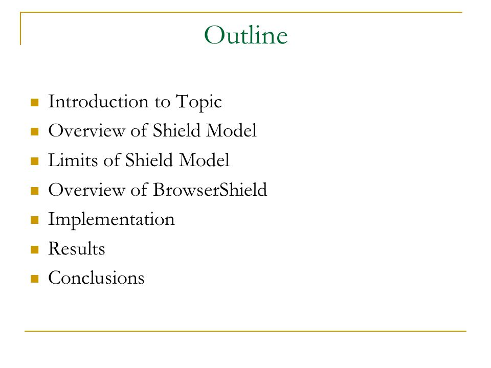 Outline Introduction to Topic Overview of Shield Model Limits of Shield Model Overview of BrowserShield Implementation Results Conclusions