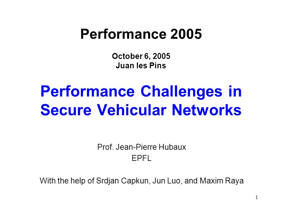 1 Performance 2005 October 6, 2005 Juan les Pins Performance Challenges in Secure Vehicular Networks Prof.