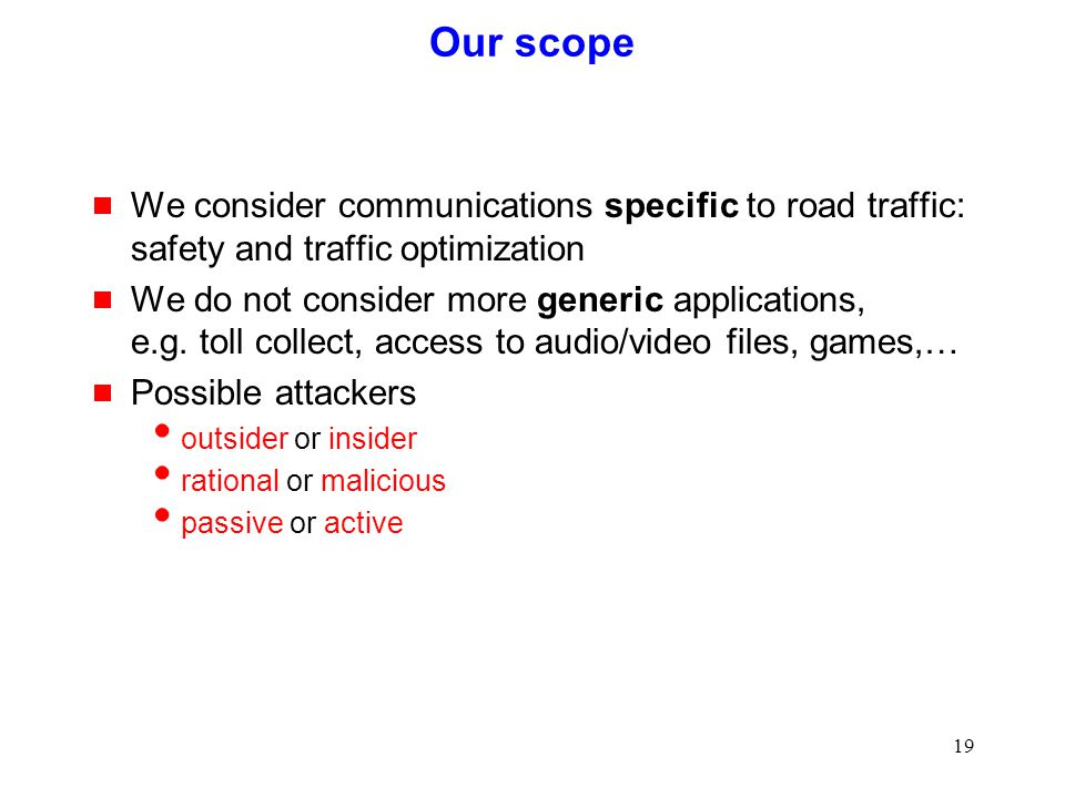 19 Our scope  We consider communications specific to road traffic: safety and traffic optimization  We do not consider more generic applications, e.g.