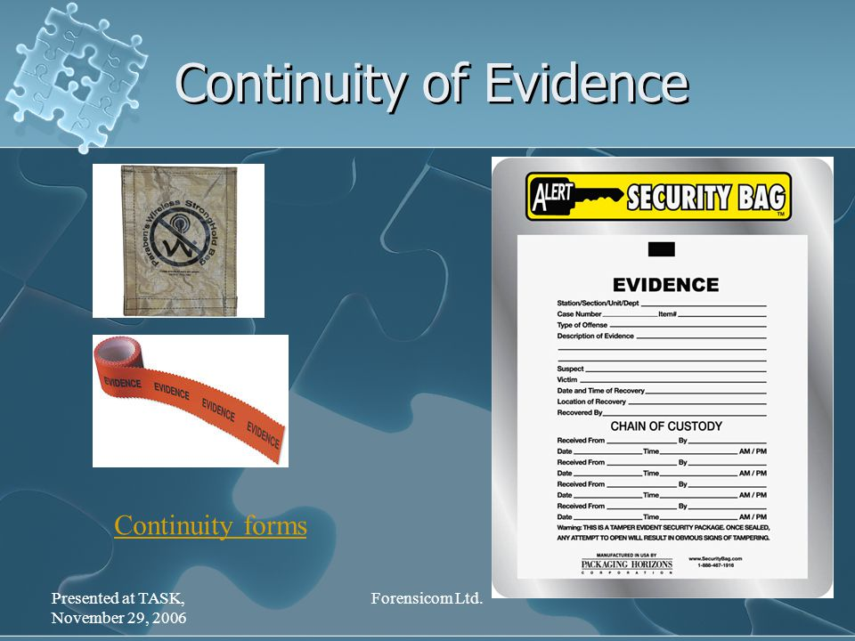 Presented at TASK, November 29, 2006 Forensicom Ltd. Continuity of Evidence Continuity forms