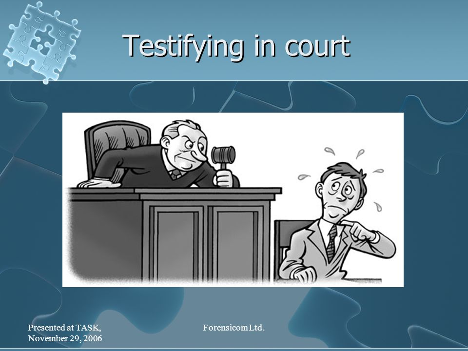 Presented at TASK, November 29, 2006 Forensicom Ltd. Testifying in court