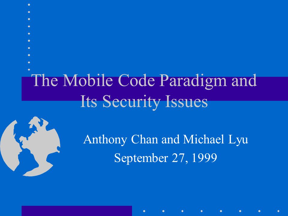 Presentation Outline Drawbacks of client/server paradigm Classification of mobile code paradigm Mobile code applications and technologies Security concerns of mobile code paradigm Attack model of malicious hosts against mobile agents Possible solutions to protect mobile agents Conclusion