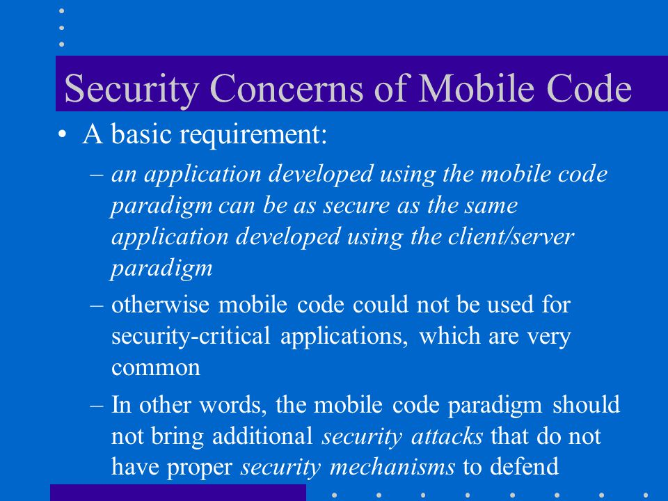 Open network Encryption –need to hide the code (algorithm) and data of agents so that any malicious hosts would not be able to tamper –one possible way would be mobile cryptography using probabilistic encryption –under active research Time-limiting techniques –limit the time for an agent to survive –security modeling