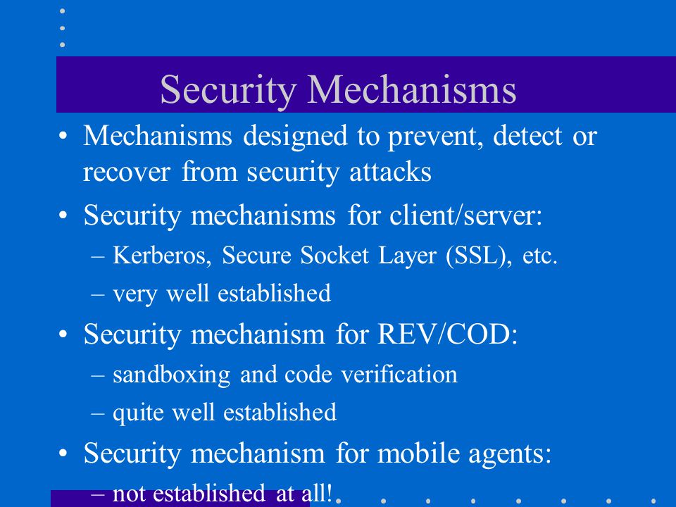Mobile Agent Security: A Closer Look Two facets of mobile agent security: –host security protect hosts from malicious agents (code/data) similar to remote evaluation and code on demand approaches –agent security protect agents from malicious hosts a relatively new area in security research