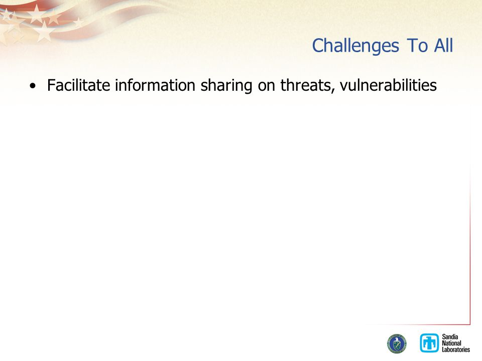 Challenges To All Facilitate information sharing on threats, vulnerabilities