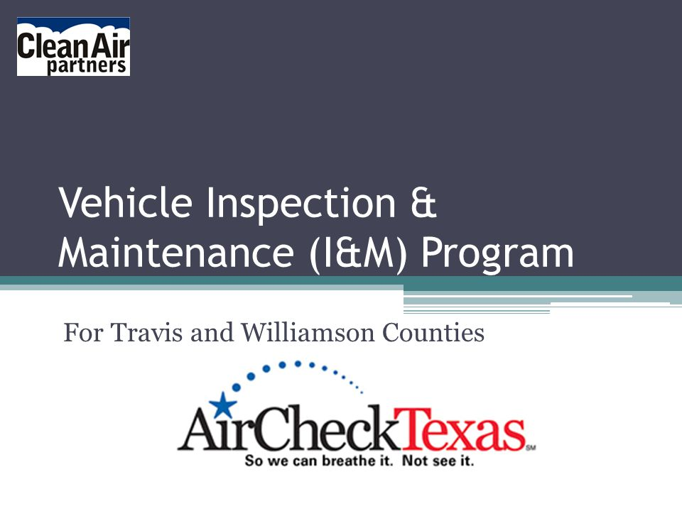 Vehicle Inspection & Maintenance (I&M) Program For Travis and Williamson Counties