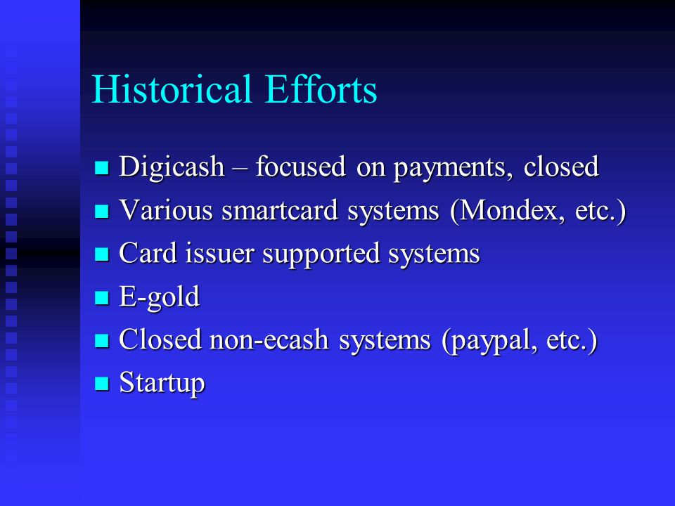 Historical Efforts Digicash – focused on payments, closed Digicash – focused on payments, closed Various smartcard systems (Mondex, etc.) Various smar