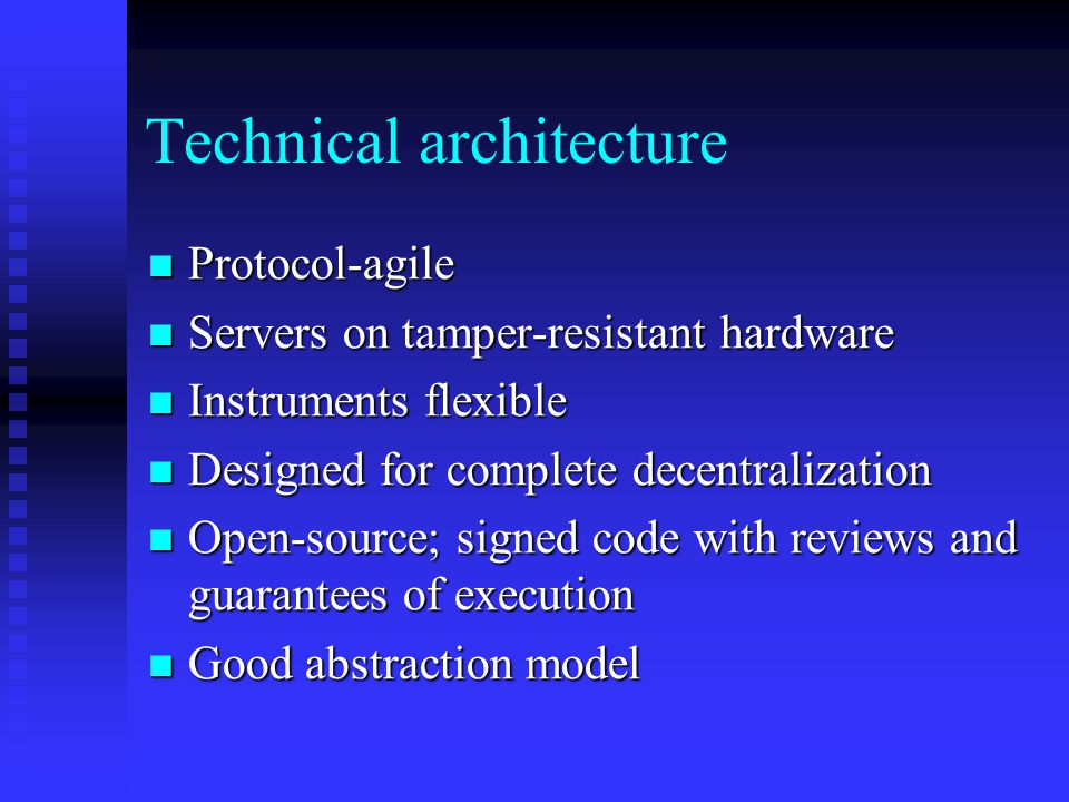 Technical architecture Protocol-agile Protocol-agile Servers on tamper-resistant hardware Servers on tamper-resistant hardware Instruments flexible In