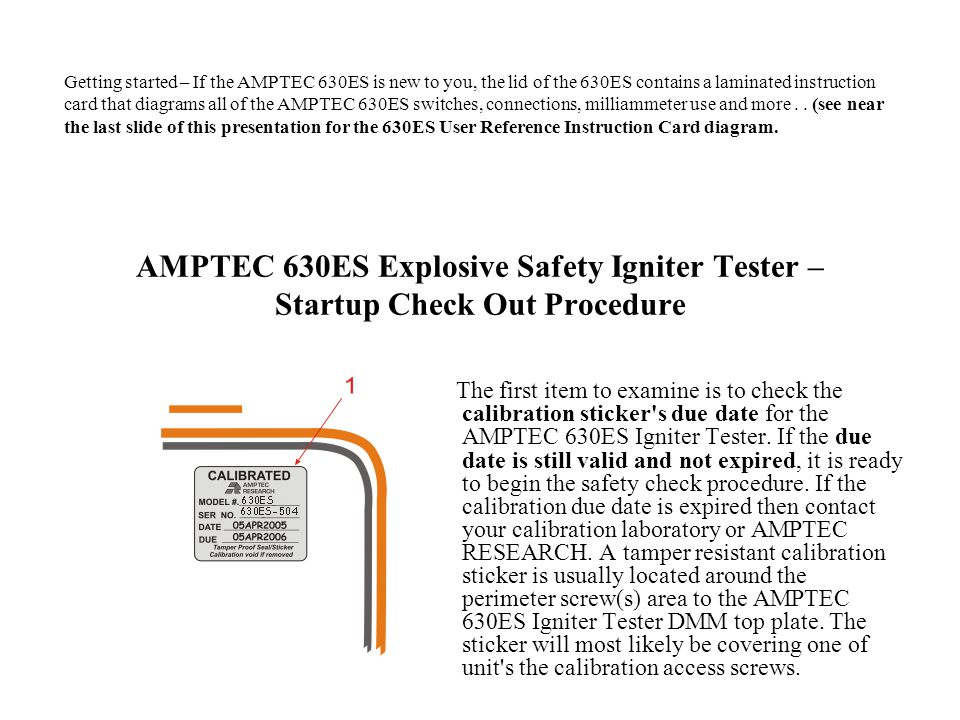 AMPTEC 630ES Explosive Safety Igniter Tester – Startup Check Out Procedure The first item to examine is to check the calibration sticker's due date fo