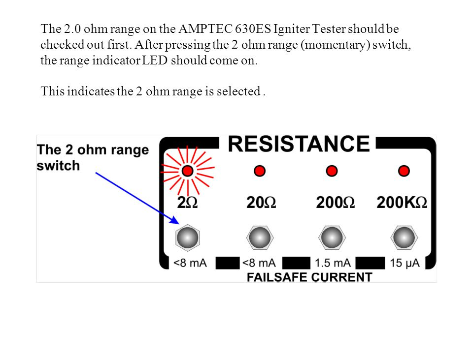 2.0 Ohm Range - Checkout / Verify Procedure There is positive (+) and negative (-) polarity associated with the AMPTEC 630ES Test Leads.