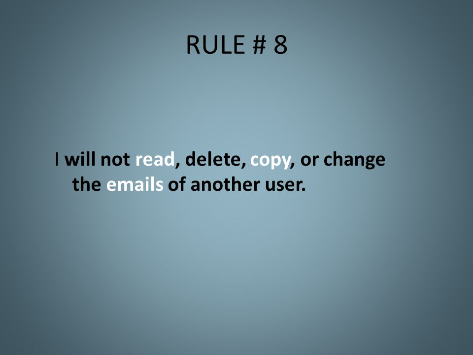 RULE # 8 I will not read, delete, copy, or change the emails of another user.