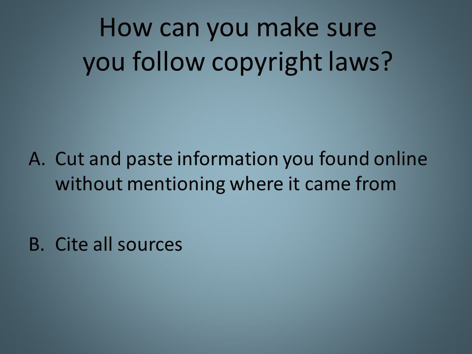 How can you make sure you follow copyright laws.