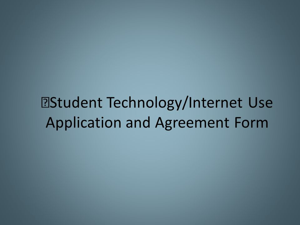 Student Technology/Internet Use Application and Agreement Form